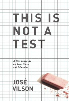 Image for This Is Not A Test: A New Narrative on Race, Class, and Education
