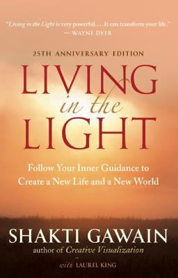 Image for Living in the Light: Follow Your Inner Guidance to Create a New Life and a New World