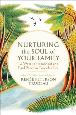 Image for Nurturing the Soul of Your Family: 10 Ways to Reconnect and Find Peace in Everyday Life