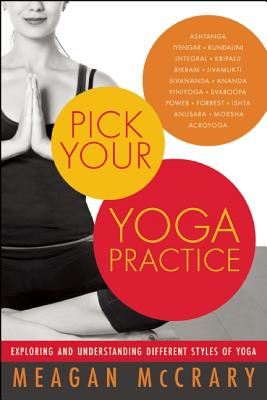 Pick Your Yoga Practice: Exploring and Understanding Different Styles of Yoga, Meagan McCrary