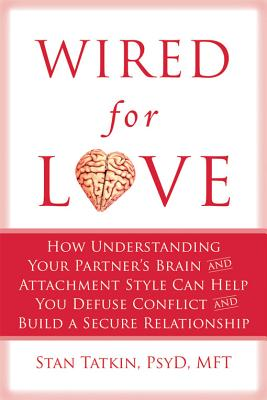 Image for Wired for Love: How Understanding Your Partner's Brain and Attachment Style Can Help You Defuse Conflict and Build a Secure Relationship