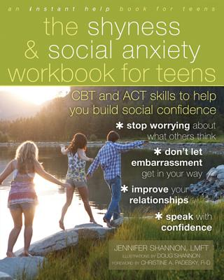 Image for The Shyness and Social Anxiety Workbook for Teens: CBT and ACT Skills to Help You Build Social Confidence (Instant Help Solutions)