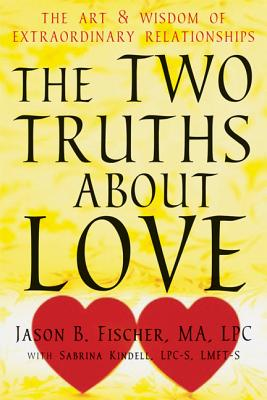 Image for The Two Truths about Love: The Art and Wisdom of Extraordinary Relationships