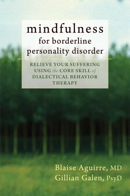 Image for Mindfulness for Borderline Personality Disorder: Relieve Your Suffering Using the Core Skill of Dialectical Behavior Therapy