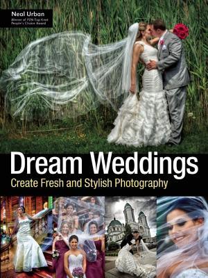 Dream Weddings: Create Fresh and Stylish Photography, Urban, Neal