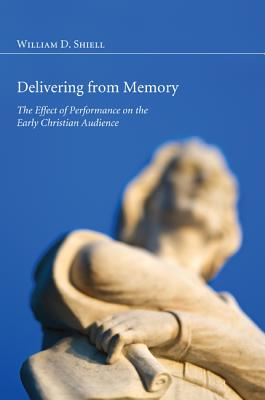 Image for Delivering from Memory: The Effect of Performance on the Early Christian Audience