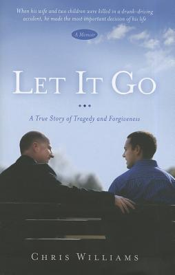 Let It Go: A True Story of Tragedy and Forgiveness, Chris Williams