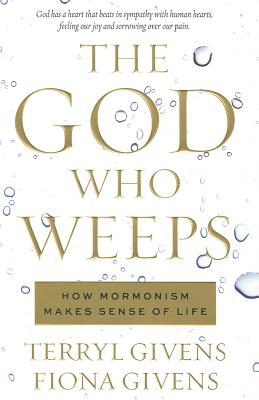 Image for The God Who Weeps: How Mormonism Makes Sense of Life