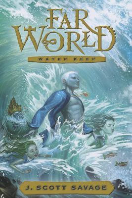 Farworld Book 1: Water Keep, J. Scott Savage