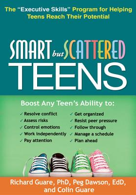 Smart but Scattered Teens: The 'Executive Skills' Program for Helping Teens Reach Their Potential, Richard Guare Phd, Peg Dawson EdD, Colin Guare