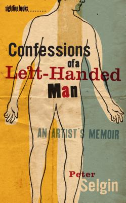 "Confessions of a Left-Handed Man: An Artist's Memoir (Sightline Books), ""Selgin, Peter"""