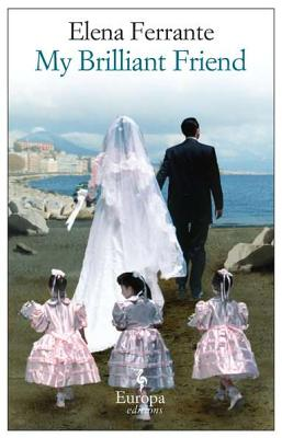 My Brilliant Friend: Neapolitan Novels, Book One, Elena Ferrante (Author), Ann Goldstein (Translator)