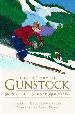 The History of Gunstock:: Skiing the Belknap Mountains (Sports), Anderson, Carol Lee