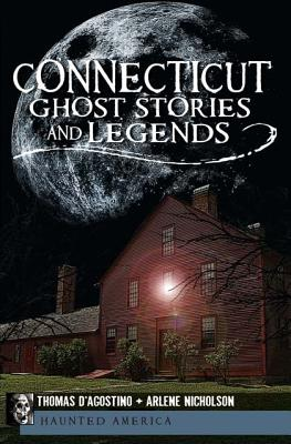"Connecticut Ghost Stories and Legends (Haunted America), ""D'Agostino, Thomas, Nicholson, Arlene"""