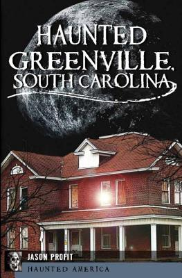 HAUNTED GREENVILLE, SOUTH CAROLINA, PROFIT, JASON