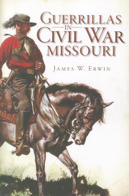 Guerillas in Civil War Missouri, Erwin, James W.