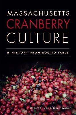 Image for MASSACHUSETTS CRANBERRY CULTURE: A HISTORY FROM BOG TO TABLE