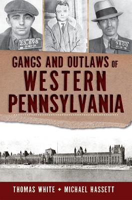 Gangs and Outlaws of Western Pennsylvania, Thomas White, Michael Hassett