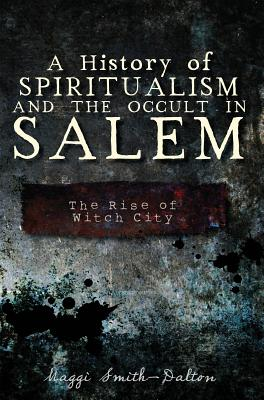 Image for History of Spiritualism and the Occult in Salem: The Rise of Witch City