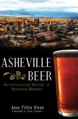 Image for Asheville Beer: An Intoxicating History of Mountain Brewing
