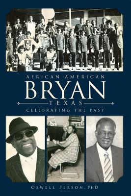 African American Bryan, Texas:: Celebrating the Past, Oswell Person  (Author)
