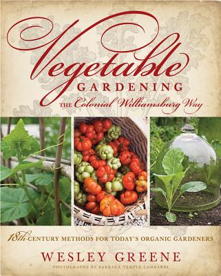 Image for Vegetable Gardening the Colonial Williamsburg Way: 18th-Century Methods for Today's Organic Gardeners