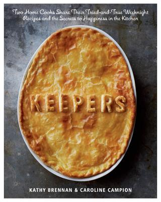 Image for Keepers: Two Home Cooks Share Their Tried-and-True Weeknight Recipes and the Secrets to Happiness in the Kitchen: A Cookbook