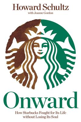 Image for Onward: How Starbucks Fought for Its Life without Losing Its Soul