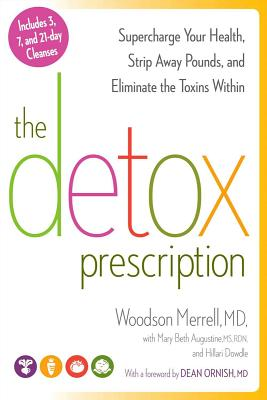 The Detox Prescription: Supercharge Your Health, Strip Away Pounds, and Eliminate the Toxins Within, Woodson Merrell, Mary Beth Augustine, Hillari Dowdle