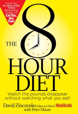 The 8-Hour Diet: Watch the Pounds Disappear Without Watching What You Eat!, Zinczenko, David, Moore, Peter, Goulding, Matt