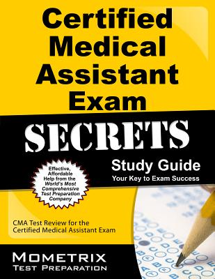 Certified Medical Assistant Exam Secrets Study Guide: CMA Test Review for the Certified Medical Assistant Exam, CMA Exam Secrets Test Prep Team