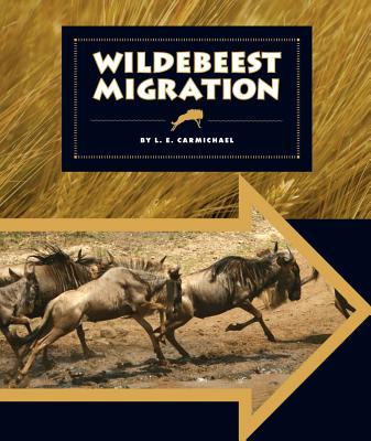Wildebeest Migration (Animal Migrations), Carmichael, E.