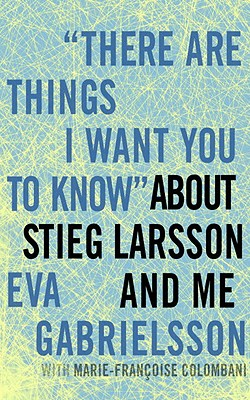 "Image for ""There Are Things I Want You to Know"" about Stieg Larsson and Me"