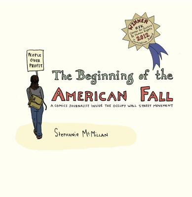 The Beginning of the American Fall: A Comics Journalist Inside the Occupy Wall Street Movement, McMillan, Stephanie
