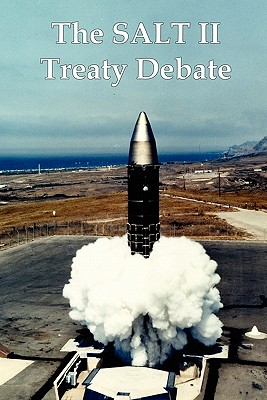 Image for The Salt II Treaty Debate: The Cold War Congressional Hearings Over Nuclear Weapons and Soviet-American Arms Control