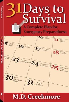 31 Days to Survival: A Complete Plan for Emergency Preparedness, Creekmore, M.D.