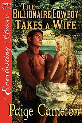 The Billionaire Cowboy Takes a Wife [Wives for the Western Billionaires 1] [The Paige Cameron Collection] (Siren Publishing Everlasting Classic) ... Siren Publishing Everlasting Classic), Cameron, Paige