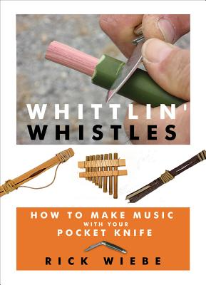 Image for Whittlin' Whistles: How to Make Music with Your Pocket Knife