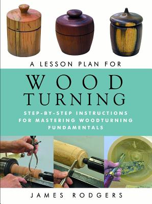 Image for A Lesson Plan for Woodturning: Step-By-Step Instructions for Mastering Woodturning Fundamentals