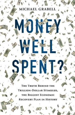 Image for MONEY WELL SPENT? THE TRUTH BEHIND THE TRILLION-DOLLAR STIMULUS THE BIGGEST ECONOMIC RECOVERY PLAN N HISTORY