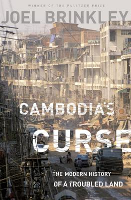 Cambodia's Curse: The Modern History of a Troubled Land, Brinkley, Joel