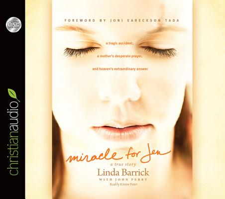 Image for Miracle for Jen: A Tragic Accident, a Mother's Desperate Prayer, and Heaven's Extraordinary Answer
