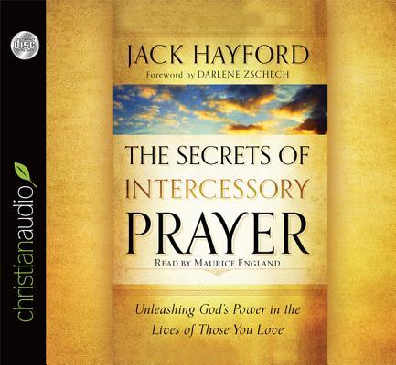 Image for The Secrets of Intercessory Prayer: Unleashing God's Power in the Lives of Those You Love
