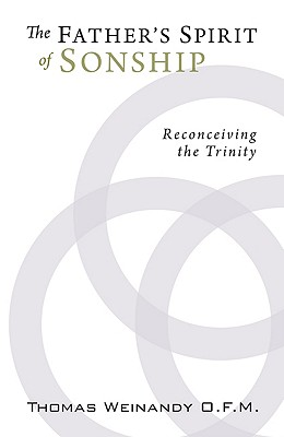 The Father's Spirit of Sonship: Reconceiving the Trinity, Thomas G. Weinandy