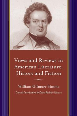 Image for Views and Reviews in American Literature, History and Fiction: William Gillmore Simms (A Project of the Simms Initiatives)