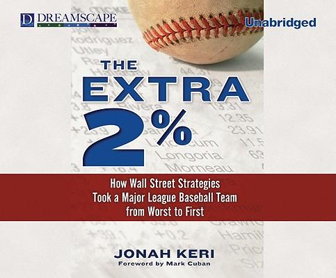The Extra 2%: How Wall Street Strategies Took a Major League Bas, Keri, Jonah