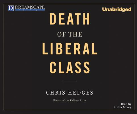 Death of the Liberal Class, Hedges, Chris