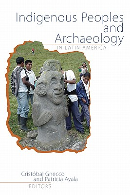 Image for Indigenous Peoples and Archaeology in Latin America (Archaeology & Indigenous Peoples)