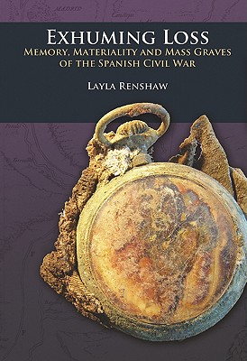 Image for Exhuming Loss: Memory, Materiality and Mass Graves of the Spanish Civil War (UCL Institute of Archaeology Critical Cultural Heritage Series)