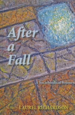 Image for After a Fall: A Sociomedical Sojourn